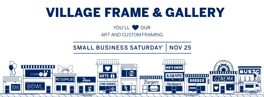 Drawing of small businesses with caption: Village Frame & Gallery, You'll love our art and custom framing, Small Busines Saturday, November 25th.