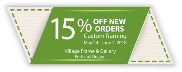 15% off new custom framing orders May 24, 2018 - June 2, 2018 at Village Frame & Gallery, Portland, Oregon